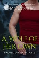 A Wolf of Her Own. Two-Natured London 3. ebook by Susanna Shore