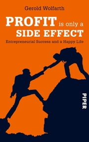 Profit is only a side effect - How to combine entrepreneurial success and a happy life eBook by Gerold Wolfarth