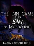 The Inn Game and Sins of Kot-Do-Init ebook by Karen Truesdell Riehl
