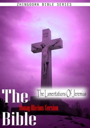 The Holy Bible Douay-Rheims Version, The Lamentations Of Jeremias ebook by Zhingoora Bible Series