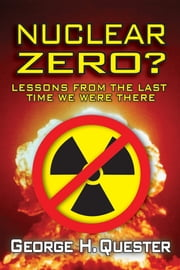Nuclear Zero? - Lessons from the Last Time We Were There ebook by George H. Quester