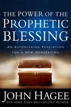 The Power of the Prophetic Blessing ebook by John Hagee