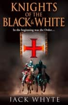 Knights of the Black and White Book One ebook by Jack Whyte