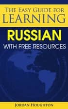 The Easy Guide for Learning Russian with Free Resources ebook by Jordan Houghton