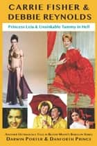 Carrie Fisher & Debbie Reynolds - Princess Leia & Unsinkable Tammy in Hell ebook by Darwin Porter, Danforth Prince