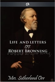 Life and Letters of Robert Browning ebook by Sutherland Orr