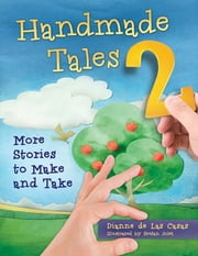 Handmade Tales 2: More Stories to Make and Take ebook by Dianne de Las Casas