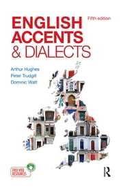English Accents and Dialects - An Introduction to Social and Regional Varieties of English in the British Isles, Fifth Edition ebook by Arthur Hughes,Peter Trudgill,Dominic Watt
