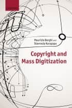 Copyright and Mass Digitization ebook by Maurizio Borghi,Stavroula Karapapa