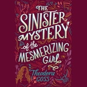 The Sinister Mystery of the Mesmerizing Girl audiobook by Theodora Goss