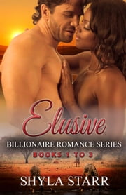 Elusive Billionaire Romance Series - Books 1 to 3 ebook by Shyla Starr