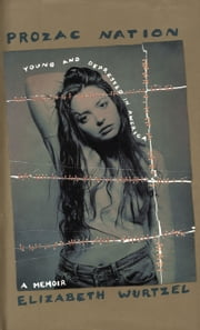 Prozac Nation - Young and Depressed in America ebook by Elizabeth Wurtzel