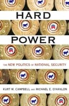 Hard Power - The New Politics of National Security ebook by Kurt Campbell, Michael O'Hanlon