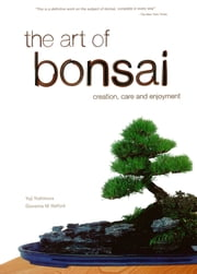 The Art of Bonsai - Creation, Care and Enjoyment ebook by Yuji Yoshimura,Giovanna M. Halford