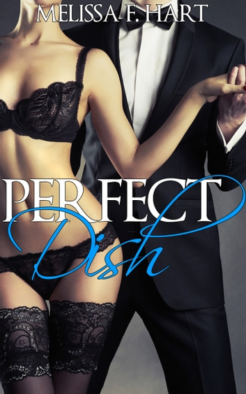 Perfect Dish (Cooking Up Passion, Book 4) (Erotic Romance - Billionaire Romance) ebook by Melissa F. Hart