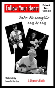 Follow Your Heart: John McLaughlin song by song - A Listener's Guide ebook by Walter Kolosky