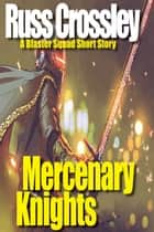 Mercenary Knights - A Blaster Squad Short Story ebook by Russ Crossley