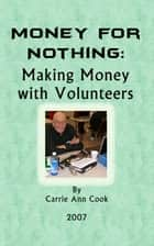 Money For Nothing Making Money With Volunteers ebook by Carrie Cook