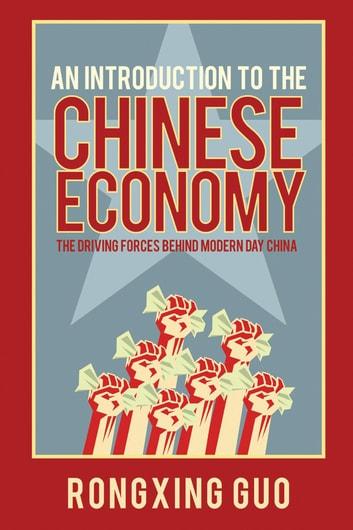 An Introduction to the Chinese Economy - The Driving Forces Behind Modern Day China ebook by Rongxing Guo