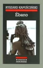 Ébano ebook by Ryszard Kapuscinski