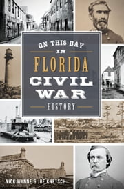 On This Day in Florida Civil War History ebook by Nick Wynne,Joe Knetsch