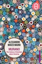 Murano - The history of Venetian glass-blowing ebook by Alessandro Marzo Magno