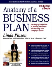 Anatomy of a Business Plan: The Step-By-Step Guide to Building a Business and Securing Your Company's Future ebook by Pinson, Linda