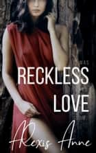 Reckless Love ebook by Alexis Anne
