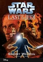 Star Wars: The Last of the Jedi: Secret Weapon (Volume 7) - Book 7 ebook by Jude Watson