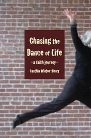 Chasing the Dance of Life ebook by Cynthia Winton-Henry
