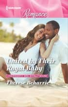 United by Their Royal Baby ebook by Therese Beharrie