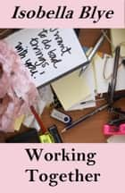 Working Together ebook by Isobella Blye