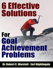 6 Effective Solutions for Goal Achievement Problems ebook by Robert C. Worstell,Earl Nightingale