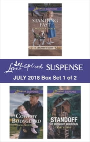 Harlequin Love Inspired Suspense July 2018 - Box Set 1 of 2 - Standing Fast\Cowboy Bodyguard\Standoff at Midnight Mountain ebook by Dana Mentink, Maggie K. Black, Mary Alford
