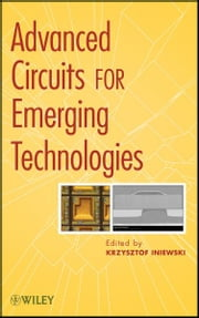 Advanced Circuits for Emerging Technologies ebook by Krzysztof Iniewski