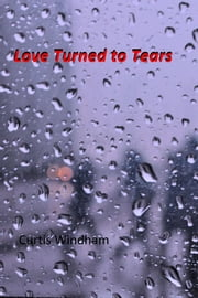 Love Turned to Tears ebook by Curtis Windham