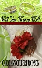 Will You Marry Me? (Short Story) ebook by Carol Ann Culbert Johnson