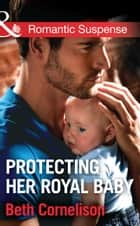 Protecting Her Royal Baby (Mills & Boon Romantic Suspense) ebook by Beth Cornelison