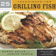 25 Essentials: Techniques for Grilling Fish ebook by Karen Adler,Judith Fertig