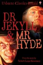 Dr Jekyll and Mr Hyde: Usborne Classics Retold ebook by John Grant, Ron Tiner
