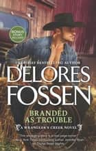 Branded as Trouble (A Wrangler's Creek Novel, Book 3) ebook by Delores Fossen