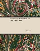 Gnossiennes by Erik Satie for Solo Piano (1893) ebook by Erik Satie