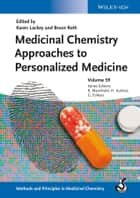 Medicinal Chemistry Approaches to Personalized Medicine, Volume 59 ebook by Karen Lackey,Bruce Roth,Raimund Mannhold,Hugo Kubinyi,Gerd Folkers