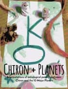 Chiron + Planets: Interpretations of Astrological Pairings Between Chiron and the 10 Major Planets eBook by Michelle Falis