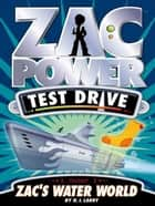 Zac Power Test Drive: Zac's Water World ebook by H. I. Larry