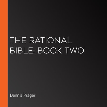 Rational Bible: Genesis, The - God, Creation, and Destruction audiobook by Dennis Prager