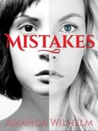 Mistakes - A Novel ebook by Amanda Wilhelm