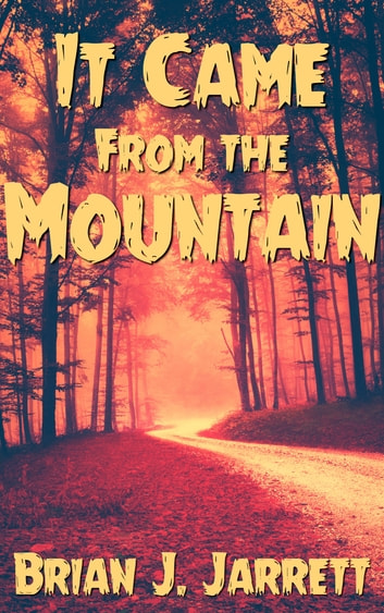 It Came From the Mountain ebook by Brian J. Jarrett