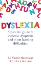 Dyslexia - A parents' guide to dyslexia, dyspraxia and other learning difficulties ebook by Dr Valerie Muter, Dr Helen Likierman