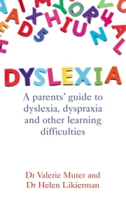 Dyslexia - A parents' guide to dyslexia, dyspraxia and other learning difficulties ebook by Dr Valerie Muter,Dr Helen Likierman